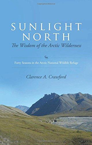 Sunlight North: The Wisdom of the Arctic Wilderness: Forty Seasons in the Arctic National Wildlife Refuge