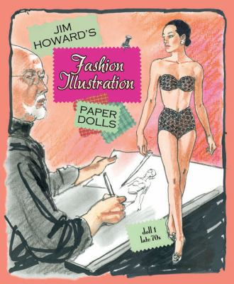 Jim Howard's Fashion Illustration Paper Dolls : Vintage High Fashion Wardrobe and Dolls Especially Created by the Famous Artist