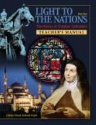 Light to the Nations - TEACHER MANUAL : The History of Christian Civilization: Part One