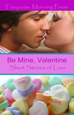 Be Mine, Valentine: Short Stories of Love, 2011