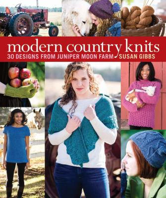 Knits from Juniper Moon Farm : 30 Fresh Designs Celebrating Modern Country Style