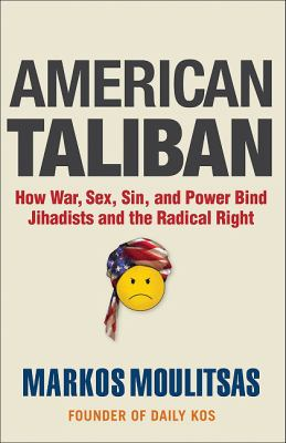 American Taliban : How War, Sex, Sin, and Power Bind Jihadists and the Radical Right