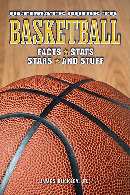 Ultimate Guide to Basketball: Facts, STATS, Stars, and Stuff