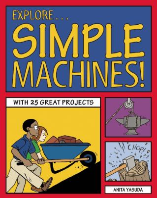 Explore Simple Machines! : 25 Great Projects, Activities, Experiments