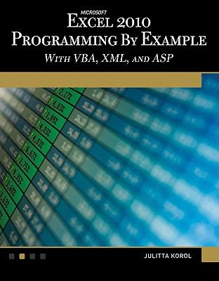 Microsoft® Excel® 2010 Programming by Example : With VBA, XML, and ASP