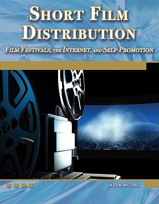Short Film Distribution: Film Festivals, the Internet, and Self-Promotion (Digital Filmmaker Series)with DVD