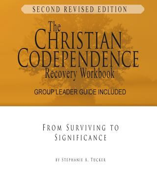 The Christian Codependence Recovery Workbook: From Surviving to Significance Revised and Updated