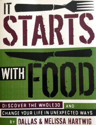 It Starts with Food : Discover Whole30 and Change Your Life in Unexpected Ways