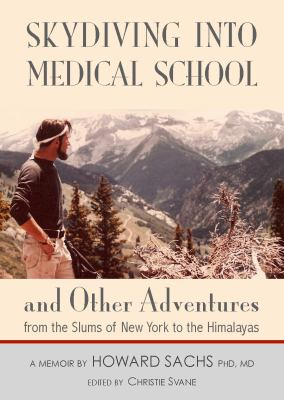 Skydiving into Medical School and Other Adventures : From the Slums of New York to the Himalayas