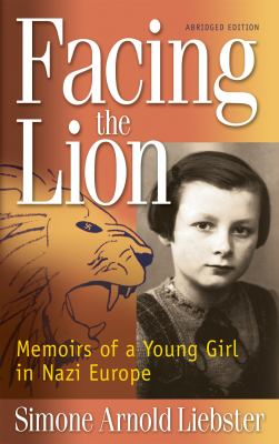 Facing the Lion (Abridged Edition) : Memoirs of a Young Girl in Nazi Europe