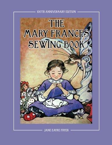 The Mary Frances Sewing Book 100th Anniversary Edition: A Children's Story-Instruction Sewing Book with Doll Clothes Patterns for American Girl and Other 18-inch Dolls