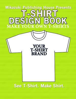 T-Shirt Design Book : Design Your Own T-Shirts