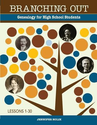 Branching Out Genealogy for High School Students Lessons 1-30 : Genealogy for High School Students Lessons 1-30