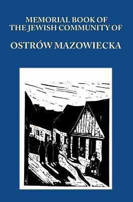 Memorial (Yizkor) Book of the Jewish Community of Ostrow Mazowiecka