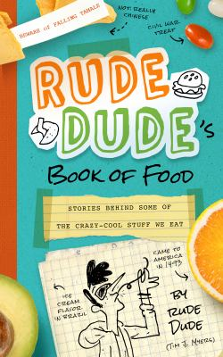 Rude Dude's Book of Food : Stories Behind Some of the Crazy-Cool Stuff We Eat