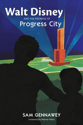 Walt Disney and the Promise of Progress City