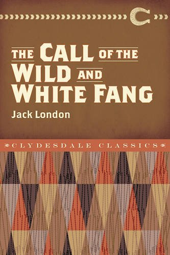 The Call of the Wild and White Fang (Clydesdale Classics)