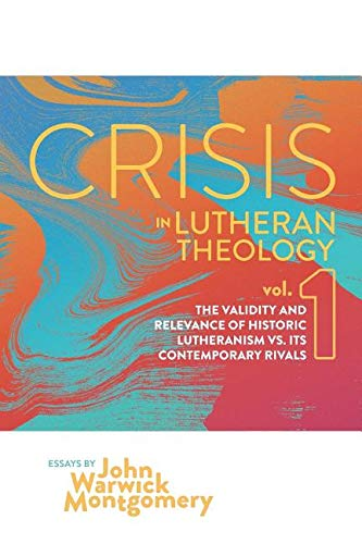 Crisis in Lutheran Theology: The Validity and Relevance of Historic Lutheranism vs. Its Contemporary Rivals