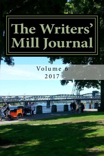 The Writers' Mill Journal 2017: Volume 6 (The Writers' Mill Journals)