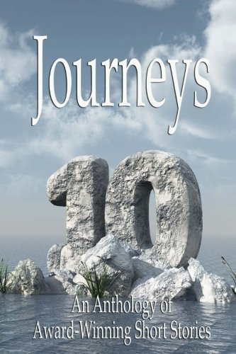 Journeys X-An Anthology of Award-Winning Short Stories (The Journeys Series) (Volume 10)