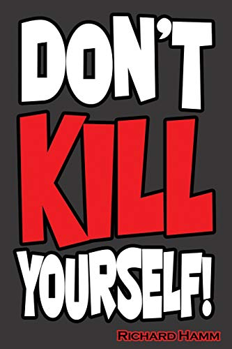 Don't Kill Yourself!: An uplifting, thought-provoking and eye-opening fictional adventure and personal journey of discovery.