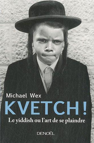 Kvetch ! : Le Yiddish ou l'art de se plaindre