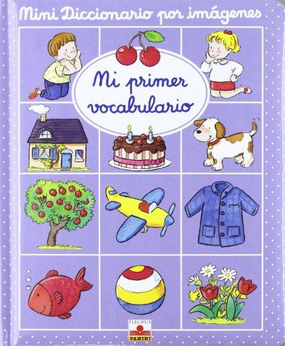 Mi Primer Vocabulario/ My First Vocabulary (Mini Diccionario Por Imagenes/ Mini Picture Dictionary) (Spanish Edition)