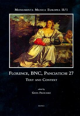 Florence, BNC, Panciatichi MS 27: Text and Context (Monumenta Musica Europa)