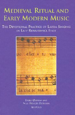 Medieval Ritual And Early Modern Music The Devotional Practice of Lauda Singing in Late-renaissance Italy