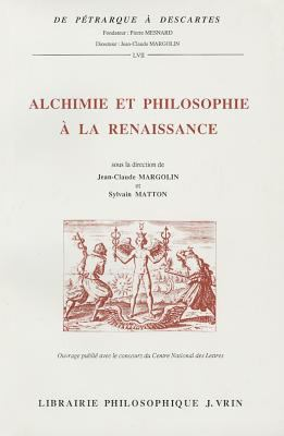 Alchimie et Philosophie � la Renaissance : Actes du Colloque International de Tours, 4-7 D�cembre 1991