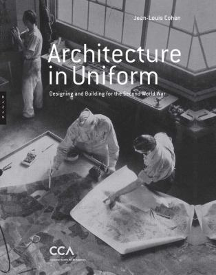 Architecture in Uniform: Designing and Building for the Second World War (Editions Hazan)