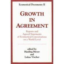 Growth in Agreement: Reports and Agreed Statements of Ecumenical Conversations on a World Level (Ecumenical Documents)