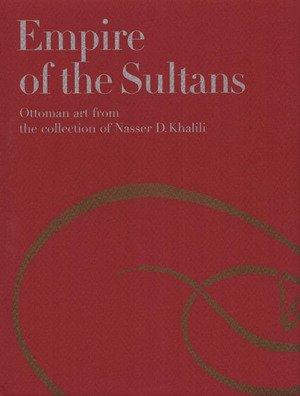 Empire of the Sultans: Ottoman art from the collection of Nasser D. Khalili