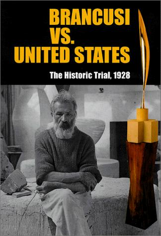Brancusi vs. United States: The Historic Trial, 1928