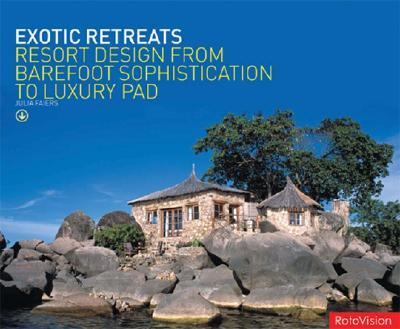 Exotic Retreats: ECO Resort Design from Barefoot Sophistication to Luxury Pad