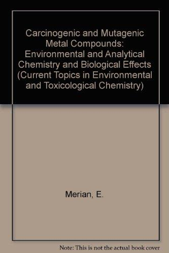 Carcinogenic and Mutagenic Metal Compounds: Environmental and Analytical Chemistry and Biological Effects (Current Topics in Environmental and Toxicological Chemistry)