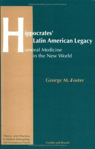 Hippocrates' Latin American Legacy: Humoral Medicine in the New World (Theory and Practice in Medical Anthropology and International Health, Vol 1)