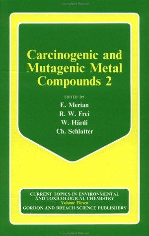 Carcinogenic and Mutagenic Metal Compounds 2 (Current Topics in Environmental and Toxicological Chemistry)
