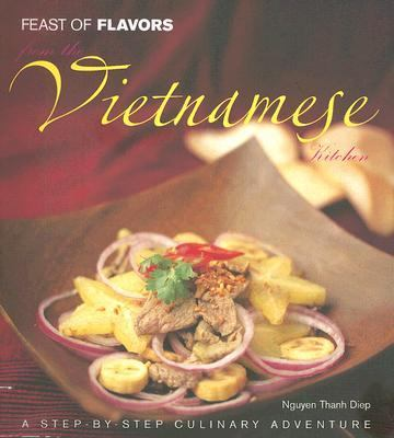 Feast of Falbors From the Vietnamese Kitchen A Step-by-Step Culinary Adventure