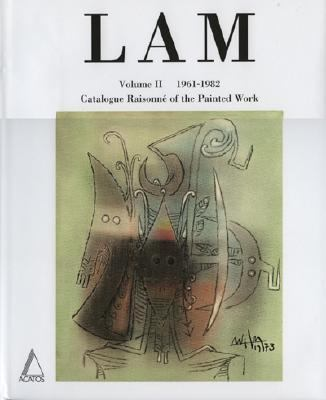 Lam 1961-1982 Catalogue Raisonne of the Painted Work