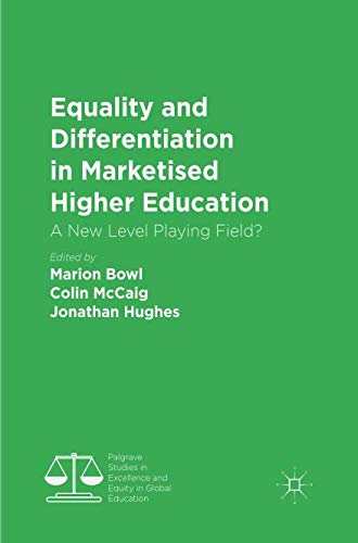 Equality and Differentiation in Marketised Higher Education: A New Level Playing Field? (Palgrave Studies in Excellence and Equity in Global Education)