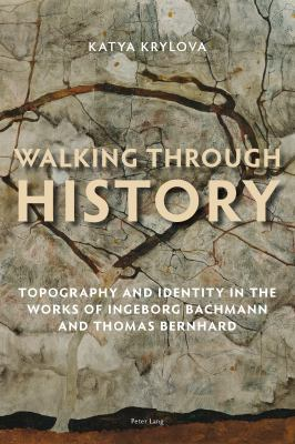Walking Through History : Topography and Identity in the Works of Ingeborg Bachmann and Thomas Bernhard
