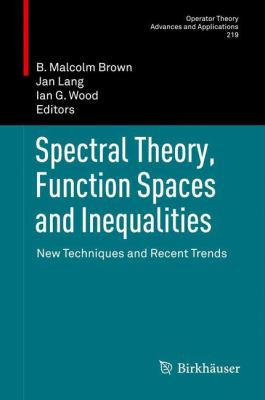 Spectral Theory, Function Spaces and Inequalities : New Techniques and Recent Trends