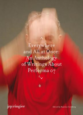 Everywhere and All at Once: An Anthology of Writings on Performa 07