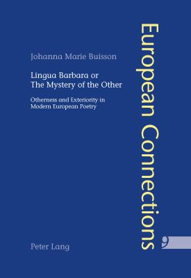 Lingua Barbara or the Mystery of the Other : Otherness and Exteriority in Modern European Poetry