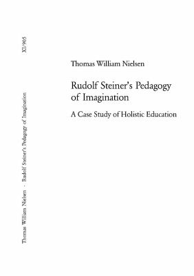 Rudolf Steiner's Pedagogy Of Imagination A Case Study Of Holistic Education