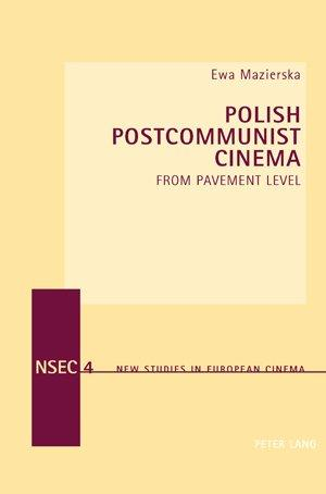 Polish Postcommunist Cinema: From Pavement Level (New Studies in European Cinema)