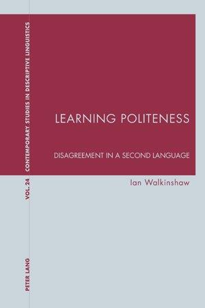 Learning Politeness: Disagreement in a Second Language (Contemporary Studies in Descriptive Linguistics)