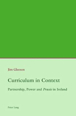 Curriculum in Context: Partnership, Power and Praxis in Ireland