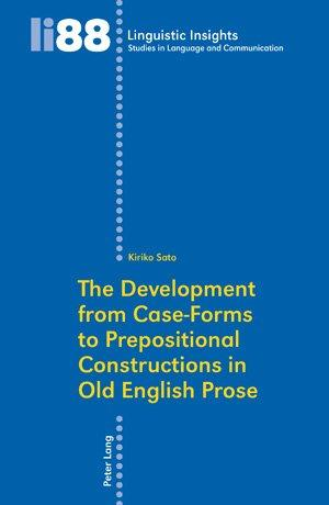 The Development from Case-Forms to Prepositional Constructions in Old English Prose (Linguistic Insights. Studies in Language and Communication)